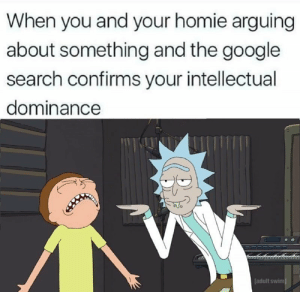 Google, Homie, and Adult Swim: When you and your homie arguing  about something and the google  search confirms your intellectual  dominance  adult swim ( ͡°ᴥ ͡° ʋ)