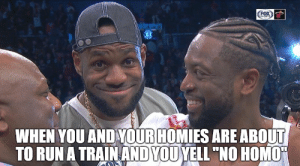 """Be Like, Run, and Train: WHEN YOU AND YOUR HOMIES ARE ABOUT  TO RUN A TRAIN AND YOUYELL """"NO HOM It be like that sometimes"""