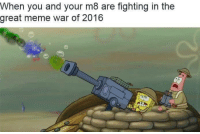 Ok lads arm up. Meme WAR is here.: When you and your m8 are fighting in the  great meme war of 2016 Ok lads arm up. Meme WAR is here.