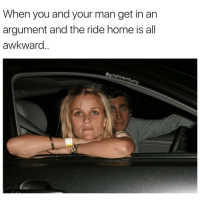 Funny, Man, and Awk: When you and your man get in an  argument and the ride home is all  awkward  agiristhinkimfunn Totes awks yo😳 girlsthinkimfunnytwitter thirstythursday tbt awkward