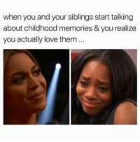 Memes, 🤖, and Memory: when you and your siblings start talking  about childhood memories & you realize  you actually love them... Reminiscing Does That 😂😂😂😂😂😂 tbt throwbackthursday pettypost pettyastheycome straightclownin hegotjokes jokesfordays itsjustjokespeople itsfunnytome funnyisfunny randomhumor