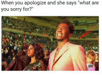 """Blackpeopletwitter, Sorry, and Are You Sorry: When you apologize and she says """"what are  you sorry for?' <p>&hellip;for everything (via /r/BlackPeopleTwitter)</p>"""