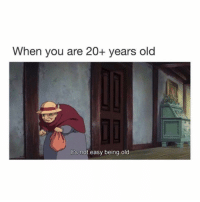 Memes, Old, and 🤖: When you are 20+ years old  It's not easy being old it's not easy getting old 😂