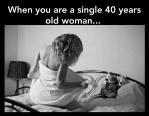 Cats, Old Woman, and Old: When you are a single 40 years  old woman.  .. Why do they all have cats?