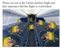 Funny Memes Pictures That Make You Laugh So Hard You Cry - 7: When you are at the United Airlines flight and  they announce that the flight is overbooked Funny Memes Pictures That Make You Laugh So Hard You Cry - 7