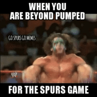 Let's hear it Spurs fans...who's ready?!?! #GoSpursGo #Spurs #SpursNation #RaceForSeis #SpursFamily: WHEN YOU  ARE BEYOND PUMPED  GO SPURS GO MEMES  FOR THE SPURS GAME Let's hear it Spurs fans...who's ready?!?! #GoSpursGo #Spurs #SpursNation #RaceForSeis #SpursFamily