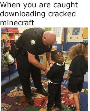 Minecraft, Cracked, and Irl: When you are caught  downloading cracked  minecraft Me irl