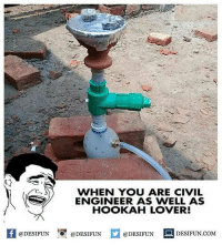 "Be Like, Meme, and Memes: WHEN YOU ARE CIVIL  ENGINEER AS WELL AS  HOOKAH LOVER!  A  @DESIFUN ""G. @DESIFUN  @DESIFUN  DESIFUN.COM Twitter: BLB247 Snapchat : BELIKEBRO.COM belikebro sarcasm meme Follow @be.like.bro"