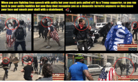 Antifa: When you are fighting free speech with antifa but your mask gets pulled off by a Trump supporter, so you run  back to your antifa buddies but now they dont recognize you as a domestic terrorist anymore So they mace  your face and smash yourskull with a skateboard.  LRM  LAM