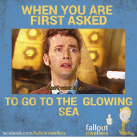 Facebook, Memes, and facebook.com: WHEN YOU ARE  FIRST ASKED  dont want  to go.  TO GO TO THE GLOWING  SEA  fallout  dwellers  facebook.com/falloutdwellers Doesn't sound like fun! -Mechanist