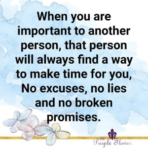 <3: When you are  important to another  person, that person  will always find a way  to make time for you,  No excuses, no lies  and no broken  promises.  Purple Slower  THE <3
