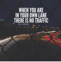 Inspired by @mindsetofgreatness • There's no need to compete or compare when you're focused on your own lane. • Set your goals and move according to your plan. • Don't worry about what other people are doing. That will only distract you from your goals.: WHEN YOU ARE  IN YOUR OWN LANE  THERE IS NO TRAFFIC  SUCCESSUIAAIES Inspired by @mindsetofgreatness • There's no need to compete or compare when you're focused on your own lane. • Set your goals and move according to your plan. • Don't worry about what other people are doing. That will only distract you from your goals.
