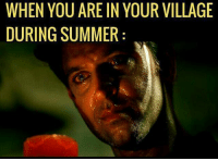 Memes, Summer, and 🤖: WHEN YOU ARE IN YOUR VILLAGE  DURING SUMMER Pani-pani ho jate hai..😂😂😫 rvcjinsta