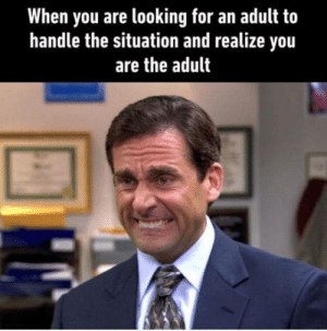 laughoutloud-club:  M I C H A E L: When you are looking for an adult to  handle the situation and realize you  are the adult laughoutloud-club:  M I C H A E L