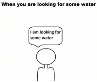 This man is looking for some water https://t.co/XzQMUewZMG: When you are looking for some water  I am looking for  some water This man is looking for some water https://t.co/XzQMUewZMG