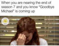 "Memes, Michael, and 🤖: When you are nearing the end of  season 7 and you know ""Goodbye  Michael"" is coming up  ALNA 🍿😭"