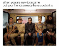 """Friends, Memes, and Cool: When you are new to a game  but your friends already have cool skins <p>New to a game via /r/memes <a href=""""https://ift.tt/2m1YTRY"""">https://ift.tt/2m1YTRY</a></p>"""