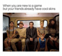 Dm to those friends 😆😂: When you are new to a game  but your friends already have cool skins Dm to those friends 😆😂