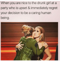 Drunk, Memes, and Party: When you are nice to the drunk girl at a  party who is upset & immediately regret  your decision to be a caring human  being. 😤😂😂😂