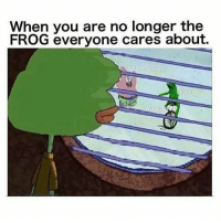 Hello darkness my old friend: When you are no longer the  FROG everyone cares about.  here HE comes  H SHIT  DD Hello darkness my old friend