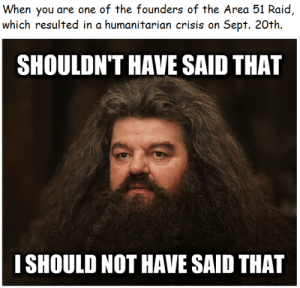 Chat, Sept, and All The: When you are one of the fournders of the Area 51 Raid  which resulted in a humanitarian crisis on Sept. 20th  SHOULDN'T HAVE SAID THAT  I SHOULD NOT HAVE SAID THAT Look at all the F's in the chat