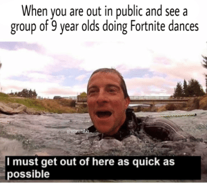 Group, Safe, and Public: When you are out in public and see a  group of 9 year olds doing Fortnite dances  ufredonehabib  I must get out of here as quick as  possible Its not a safe place