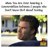 Boxing, Instagram, and Memes: When You Are Over hearing:a  Conversation between 2 people who  Don't know Sh#t about Boxing  BOXING  INSTAGRAM My Face All the Time 🙄