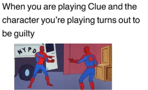 It dosent make any sense by Katastrofa2 FOLLOW 4 MORE MEMES.: When you are playing Clue and the  character you're playing turns out to  be guilty  HYPD It dosent make any sense by Katastrofa2 FOLLOW 4 MORE MEMES.