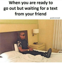 Tag friends 😂😂😂 Check out all of my prior posts⤵🔝 Positiveresult positive positivequotes positivity life motivation motivational love lovequotes relationship lover hug heart quotes positivequote positivevibes kiss king soulmate girl boy friendship dream adore inspire inspiration couplegoals: When you are ready to  go out but waiting for a text  from your friend  positiveresult Tag friends 😂😂😂 Check out all of my prior posts⤵🔝 Positiveresult positive positivequotes positivity life motivation motivational love lovequotes relationship lover hug heart quotes positivequote positivevibes kiss king soulmate girl boy friendship dream adore inspire inspiration couplegoals