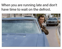 Time, Running, and You: When you are running late and don't  have time to wait on the defrost.