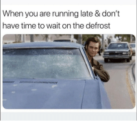 Time, Running, and You: When you are running late & don't  have time to wait on the defrost Too accurate 🤣❄️🥶 https://t.co/BwHWcAXrnr