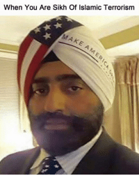 Sikh: When You Are Sikh Of Islamic Terrorism