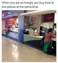 Food, Hungry, and Memes: When you are so hungry you buy food at  two places at the same time.  Where delicious I'm this hungry all day every day... 😂😂😂