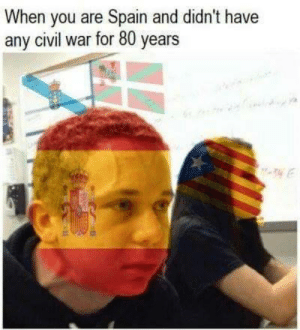 controversial memes and black humor — Free Catalunya: When you are Spain and didn't have  any civil war for 80 years  h controversial memes and black humor — Free Catalunya