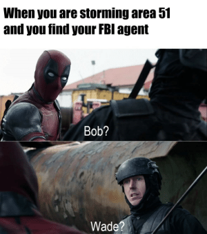 DeadPool 3: Area 51 via /r/memes https://ift.tt/32PtXs9: When you are storming area 51  and you find your FBI agent  Bob?  Wade?  sn E207 DeadPool 3: Area 51 via /r/memes https://ift.tt/32PtXs9