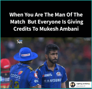 Memes, Match, and 🤖: When You Are The Man Of The  Match But Everyone Is Giving  Credits To Mukesh Ambani  hotstar  7 AM IVE  vivo  IPL  SHARP  colors  esiSAMSUNG  Lagbhag sanskari  @sanskari 69