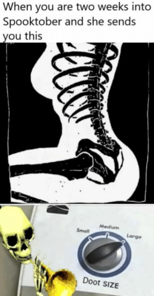 Very nice: When you are two weeks into  Spooktober and she sends  you this  Medium  Small  Large  Doot SIZE Very nice