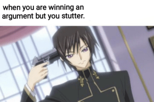 Anime, Guess, and You: when you are winning an  argument but you stutter. I guess I'll die
