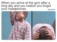 Gym, Headphones, and Fitness: When you arrive at the gym after a  long day and you realize you forgot  your headphones.  @gymaholic When you arrive at the gym after a long day  And you realize you forgot your headphones.  More motivation: https://www.gymaholic.co  #fitness #motivation #gymaholic