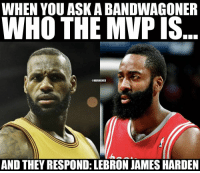 Bandwagoners be like... #CavsNation #RocketsNation https://t.co/PnhFR4YeB4: WHEN YOU ASK A BANDWAGONER  WHO THE MVP IS  ONBAMEMES  AND THEY RESPOND: LEBRON JAMES HARDEN Bandwagoners be like... #CavsNation #RocketsNation https://t.co/PnhFR4YeB4