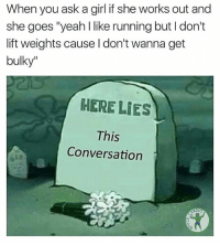 """Gym, Yeah, and Fuck: When you ask a girl if she works out and  she goes """"yeah l like running but I don't  lift weights cause I don't wanna get  bulky""""  HERE LIES  This  Conversation  DIO I'll see you later. 👀 @fuck_cardio"""