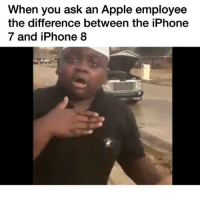 I swear it's better cmon man: When you ask an Apple employee  the difference between the iPhone  7 and iPhone 8 I swear it's better cmon man