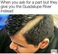😂😂😂: When you ask for a part but they  give you the Guadalupe River  instead 😂😂😂