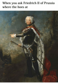 Hoe, Hoes, and Classical Art: When you ask Friedrich II of Prussia  where the hoes at