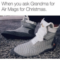 """Christmas, Grandma, and Memes: When you ask Grandma for  Air Mags for Christmas. Some Knitted Kicks Or Should I Say """"What Are Those?"""" Lowkey They Are Kinda🔥🔥🔥 😂😂😂😂😂😂 pettypost pettyastheycome straightclownin hegotjokes jokesfordays itsjustjokespeople itsfunnytome funnyisfunny randomhumor"""