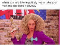 teamalyssa: When you ask Jolene politely not to take your  man and she does it anyway teamalyssa