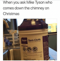 😂😂😂: When you ask Mike Tyson who  comes down the chimney on  Christmas  Super  Sani-Cloth  OEACH OF CHILDREN 😂😂😂