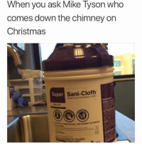 Christmas, Dank, and Memes: When you ask Mike Tyson who  comes down the chimney on  Christmas  Super  Sani-Cloth 36 Funniest Dank Memes Compilation To Make You Laugh