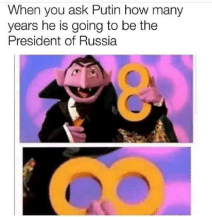 Many Years: When you ask Putin how many  years he is going to be the  President of Russia