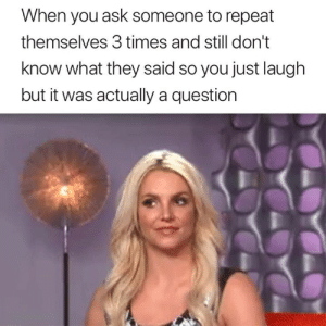 So awkward 😅: When you ask someone to repeat  themselves 3 times and still don't  know what they said so you just laugh  but it was actually a question So awkward 😅